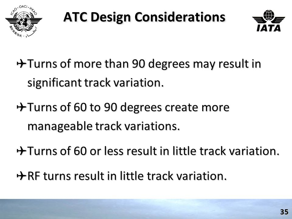 ATC Design Considerations ✈ Turns of more than 90 degrees may result in significant track variation.
