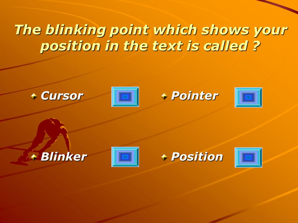 The blinking point which shows your position in the text is called CursorBlinkerPointerPosition