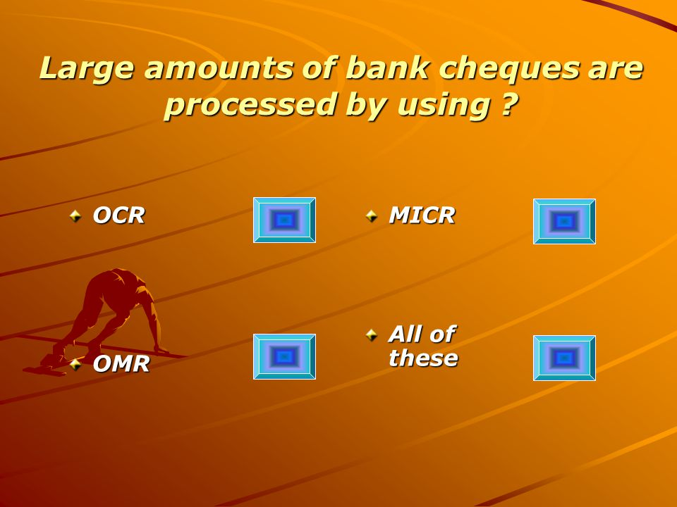Large amounts of bank cheques are processed by using OCROMRMICR All of these