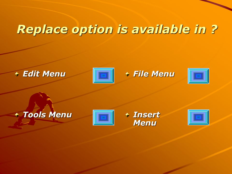 Replace option is available in Edit Menu Tools Menu File Menu Insert Menu