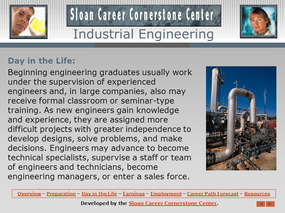 Preparation (continued): Those interested in a career in Industrial Engineering should consider reviewing engineering programs that are accredited by
