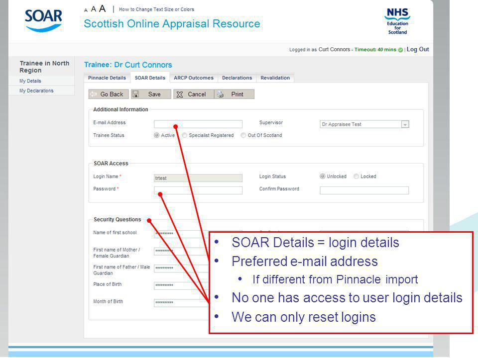 SOAR Details = login details Preferred e-mail address If different from Pinnacle import No one has access to user login details We can only reset logi