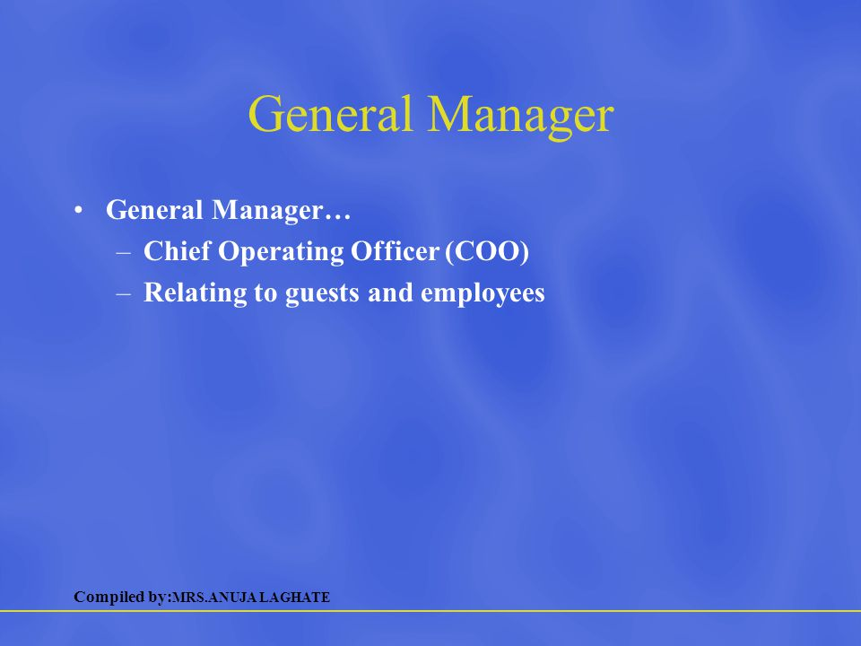 Compiled by: MRS.ANUJA LAGHATE General Manager General Manager… –Chief Operating Officer (COO) –Relating to guests and employees