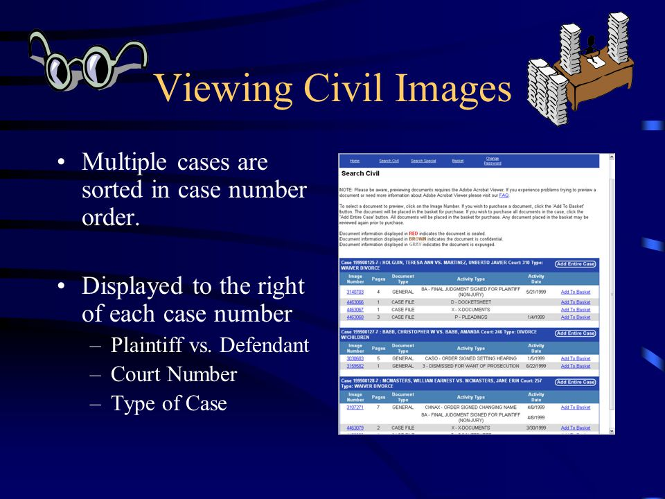Viewing Civil Images Multiple cases are sorted in case number order. Displayed to the right of each case number –Plaintiff vs. Defendant –Court Number