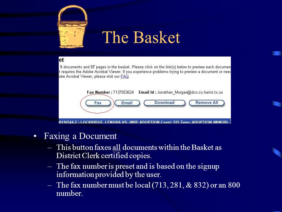 The Basket Faxing a Document –This button faxes all documents within the Basket as District Clerk certified copies. –The fax number is preset and is b