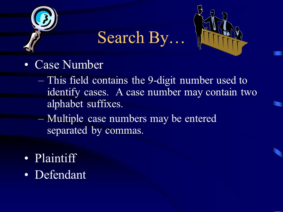 Search By… Case Number –This field contains the 9-digit number used to identify cases. A case number may contain two alphabet suffixes. –Multiple case