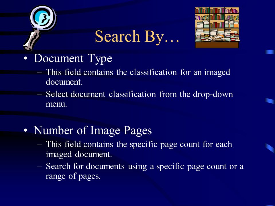 Search By… Document Type –This field contains the classification for an imaged document. –Select document classification from the drop-down menu. Numb