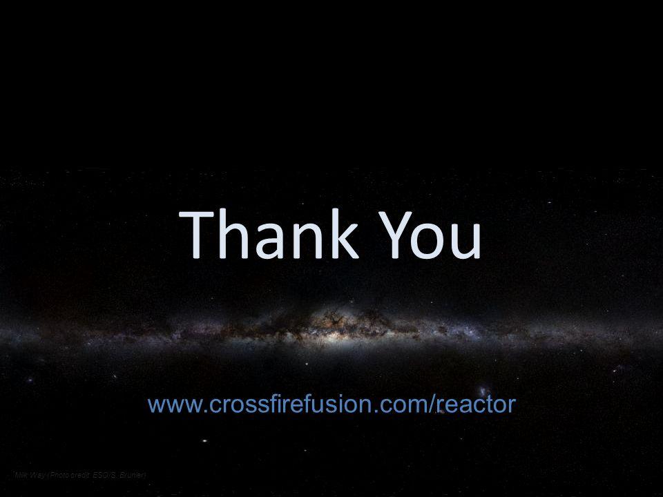 Thank You www.crossfirefusion.com/reactor Milk Way (Photo credit: ESO/S. Brunier)