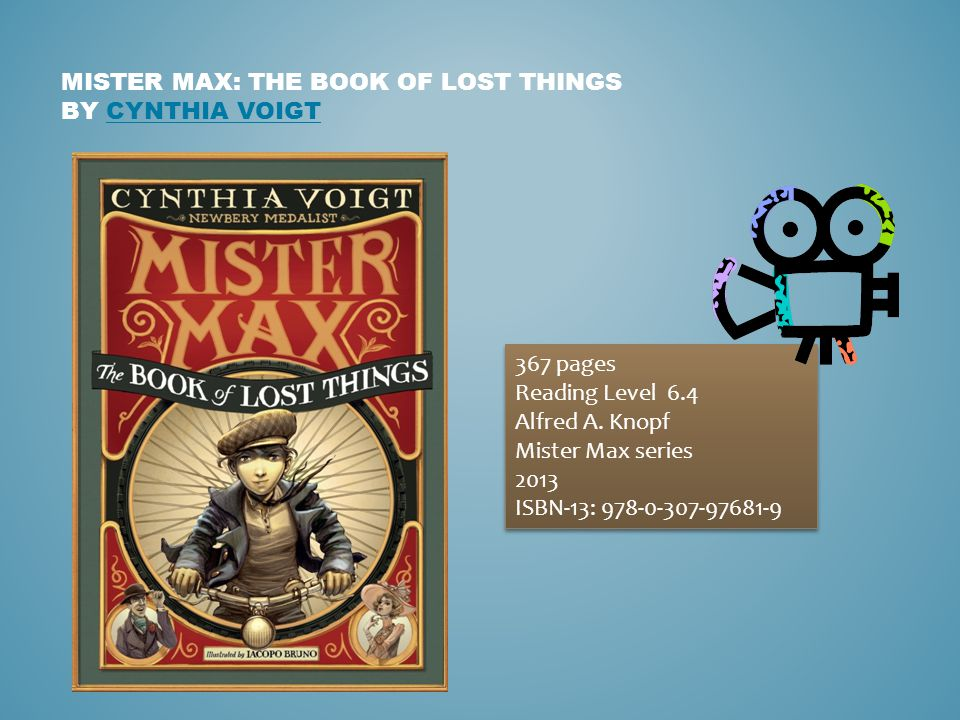 MISTER MAX: THE BOOK OF LOST THINGS BY CYNTHIA VOIGTCYNTHIA VOIGT 367 pages Reading Level 6.4 Alfred A.