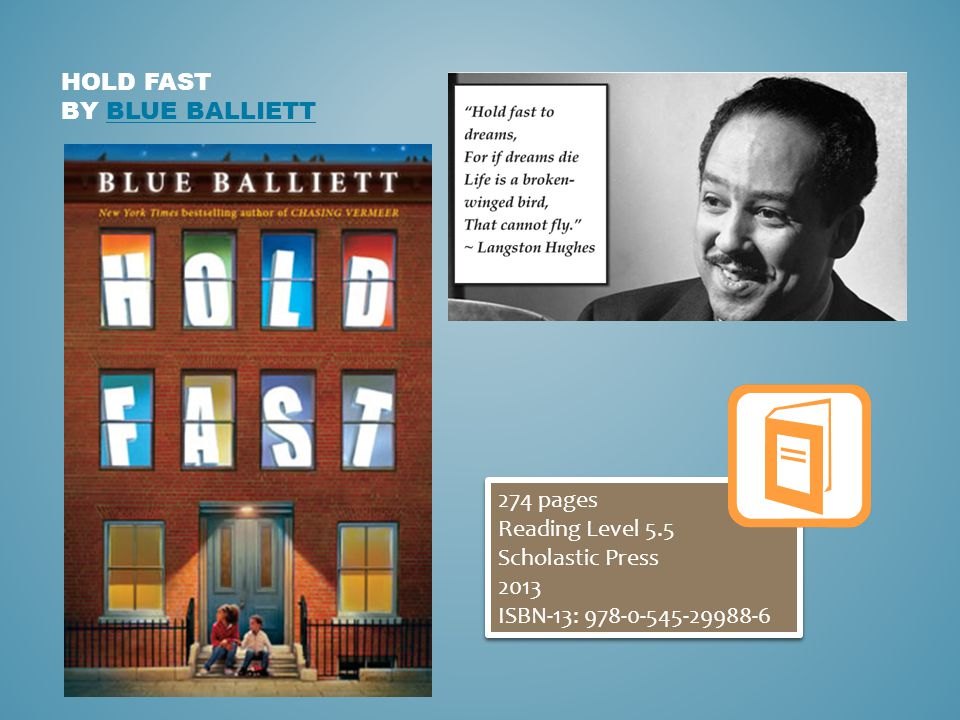 HOLD FAST BY BLUE BALLIETTBLUE BALLIETT 274 pages Reading Level 5.5 Scholastic Press 2013 ISBN-13: 978-0-545-29988-6 274 pages Reading Level 5.5 Scholastic Press 2013 ISBN-13: 978-0-545-29988-6