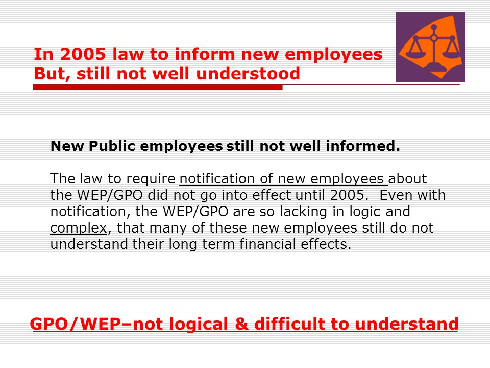 New Public employees still not well informed. The law to require notification of new employees about the WEP/GPO did not go into effect until 2005. Ev