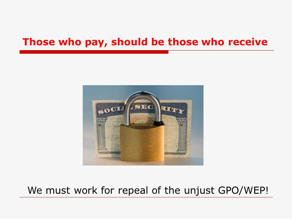 Those who pay, should be those who receive We must work for repeal of the unjust GPO/WEP!