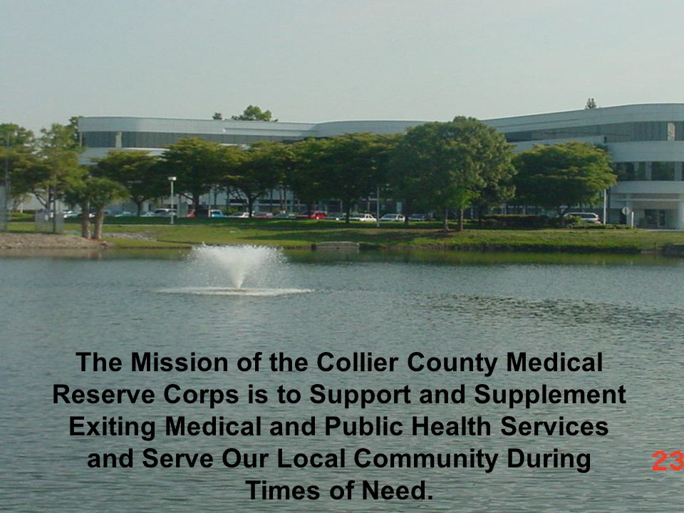 The Mission of the Collier County Medical Reserve Corps is to Support and Supplement Exiting Medical and Public Health Services and Serve Our Local Community During Times of Need.