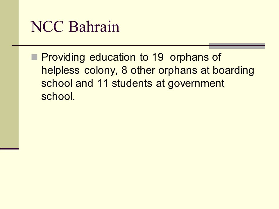 NCC Bahrain Providing education to 19 orphans of helpless colony, 8 other orphans at boarding school and 11 students at government school.