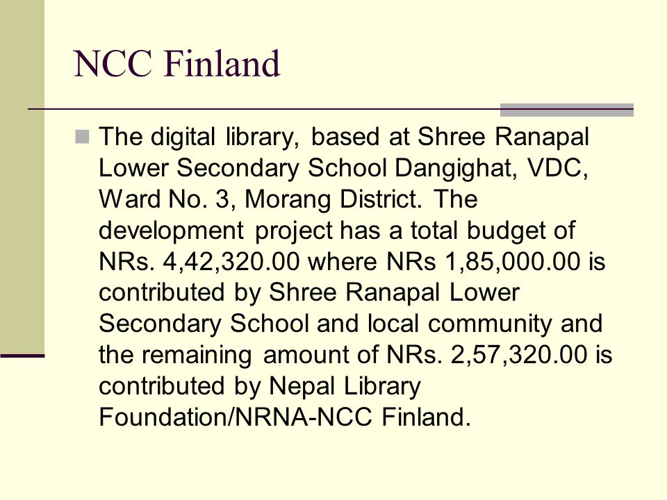 NCC Finland The digital library, based at Shree Ranapal Lower Secondary School Dangighat, VDC, Ward No. 3, Morang District. The development project ha