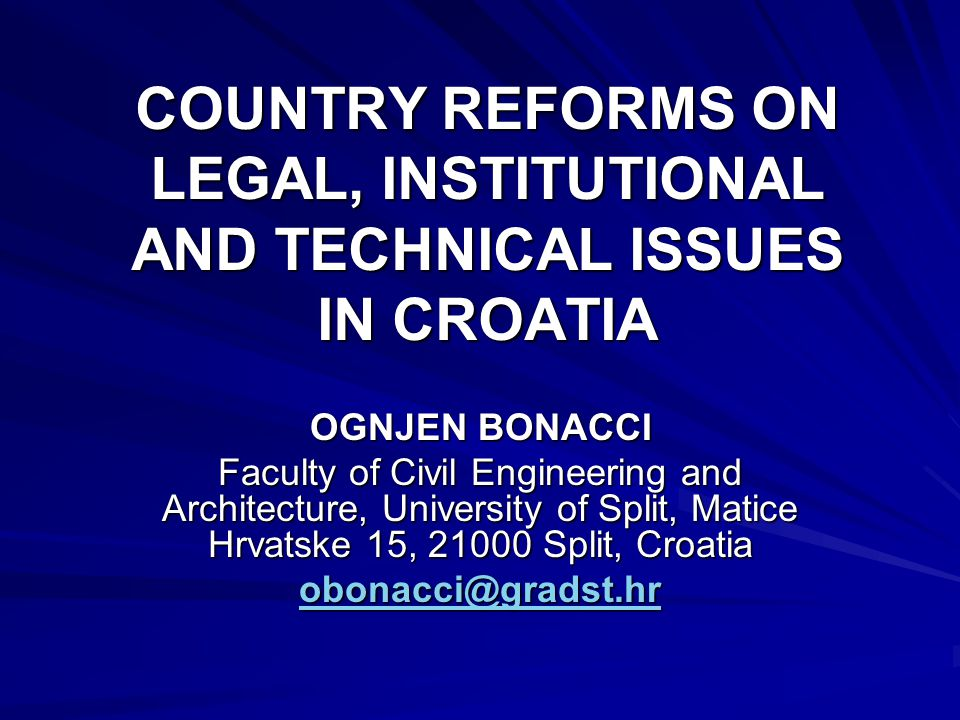 COUNTRY REFORMS ON LEGAL, INSTITUTIONAL AND TECHNICAL ISSUES IN CROATIA OGNJEN BONACCI Faculty of Civil Engineering and Architecture, University of Split, Matice Hrvatske 15, 21000 Split, Croatia obonacci@gradst.hr