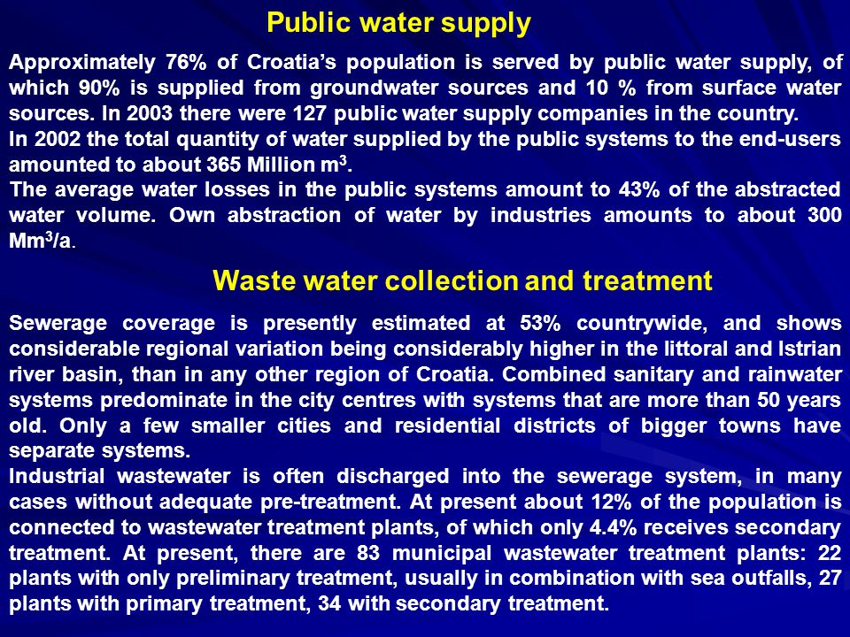 In the implementation of the EU legislation on water management Croatia has to comply with the requirements of the Urban Waste Water Treatment (UWWT) Directive (91/271/EEC).