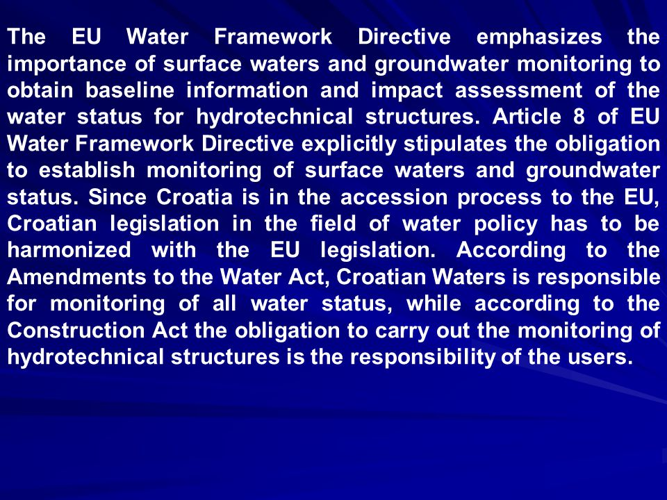 The EU Water Framework Directive emphasizes the importance of surface waters and groundwater monitoring to obtain baseline information and impact assessment of the water status for hydrotechnical structures.