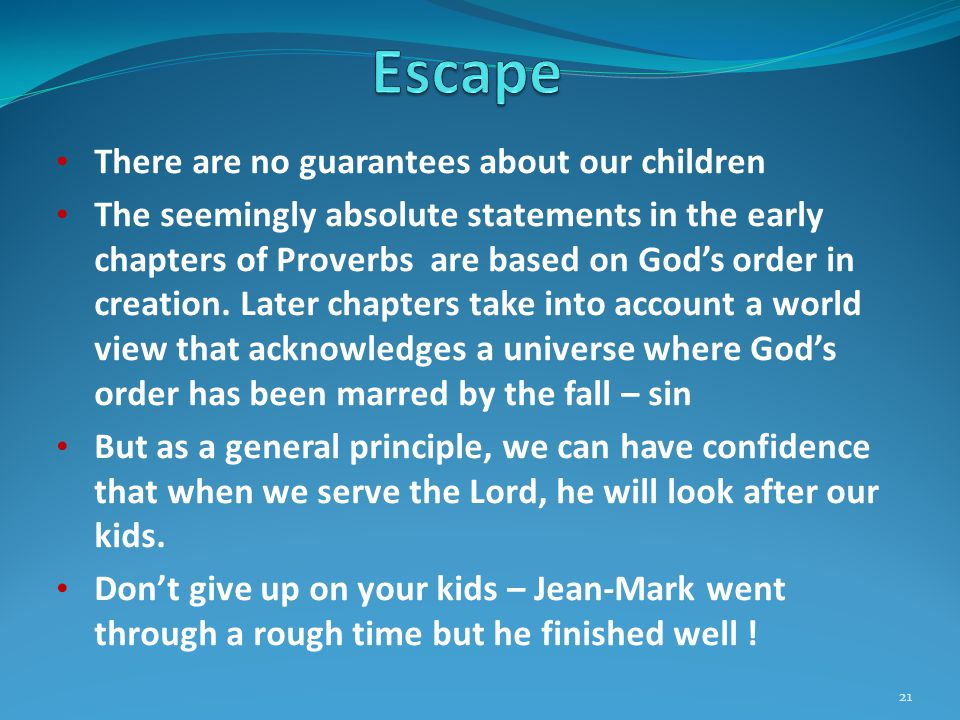 There are no guarantees about our children The seemingly absolute statements in the early chapters of Proverbs are based on God's order in creation.