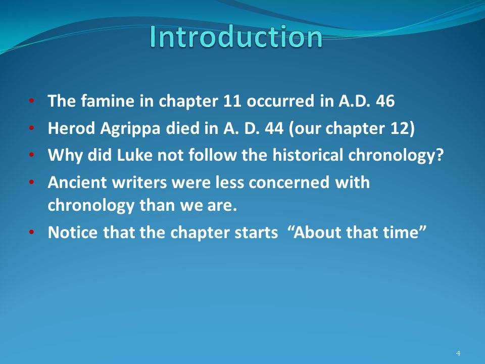 The famine in chapter 11 occurred in A.D. 46 Herod Agrippa died in A.