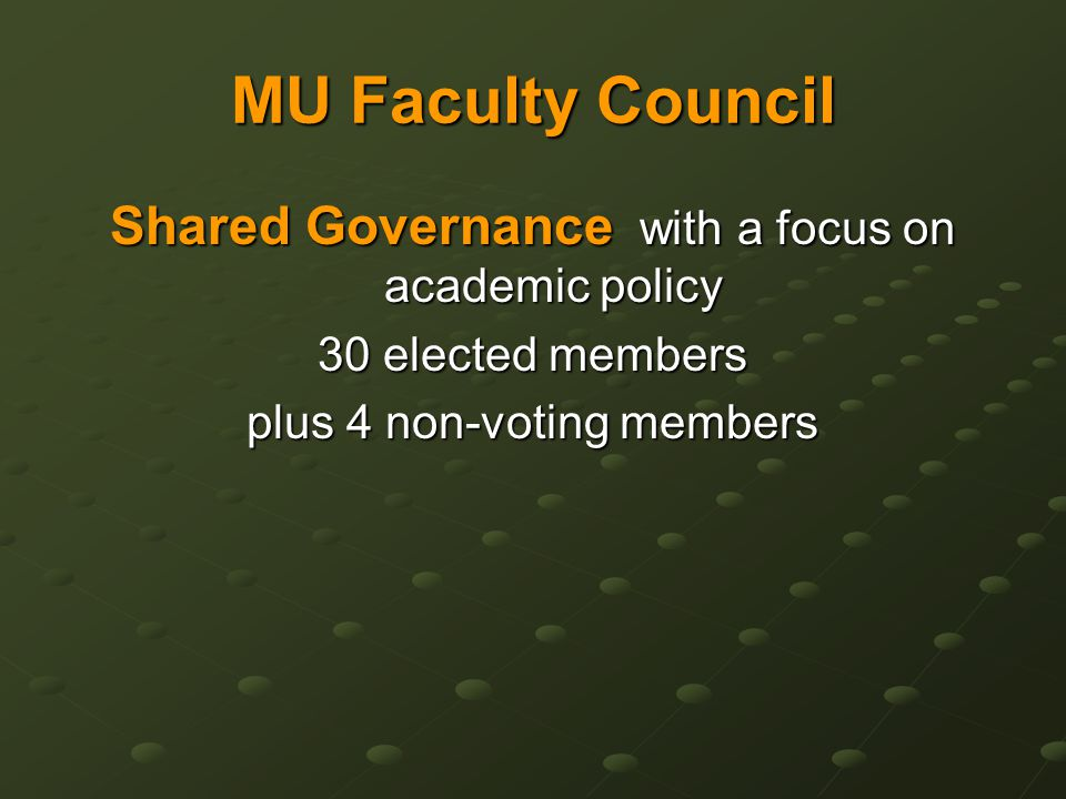MU Faculty Council Shared Governance with a focus on academic policy 30 elected members plus 4 non-voting members