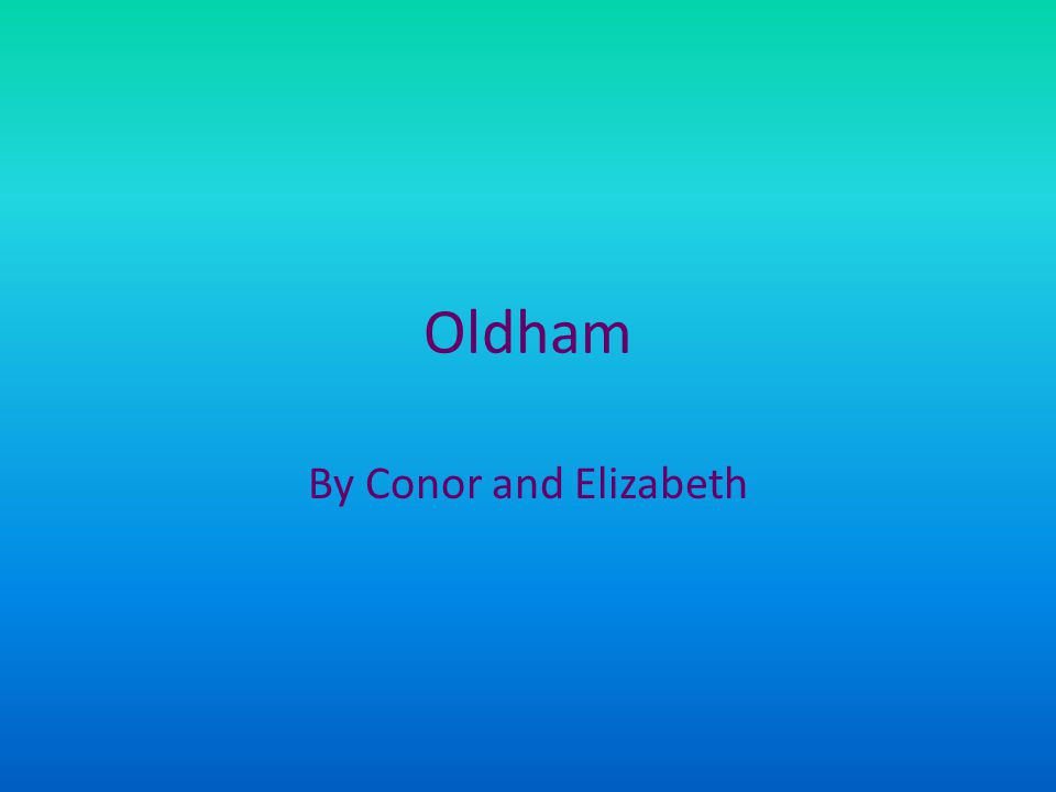 Oldham By Conor and Elizabeth