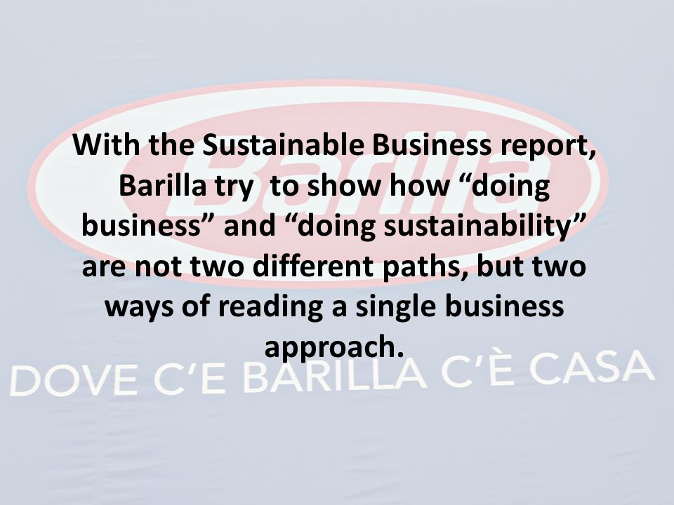 With the Sustainable Business report, Barilla try to show how doing business and doing sustainability are not two different paths, but two ways of reading a single business approach.
