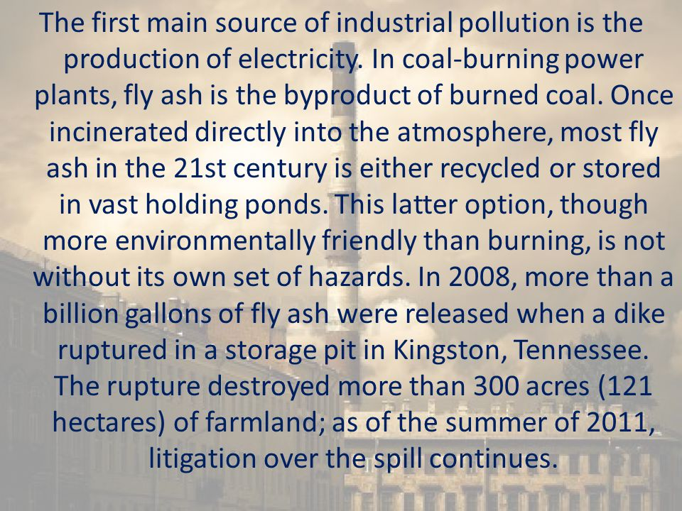 The first main source of industrial pollution is the production of electricity.