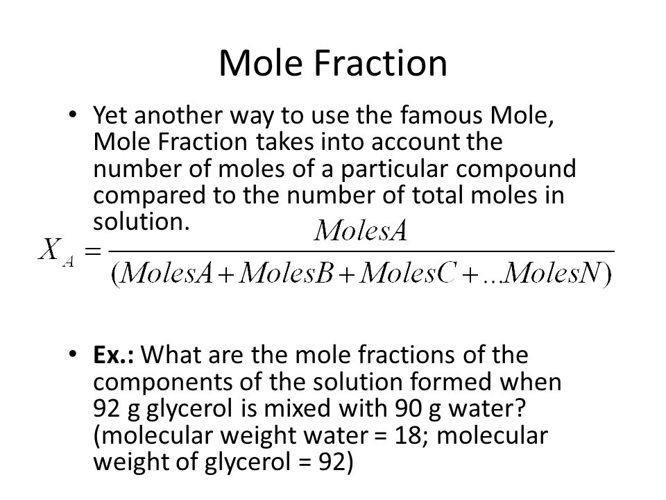Yet another way to use the famous Mole, Mole Fraction takes into account the number of moles of a particular compound compared to the number of total