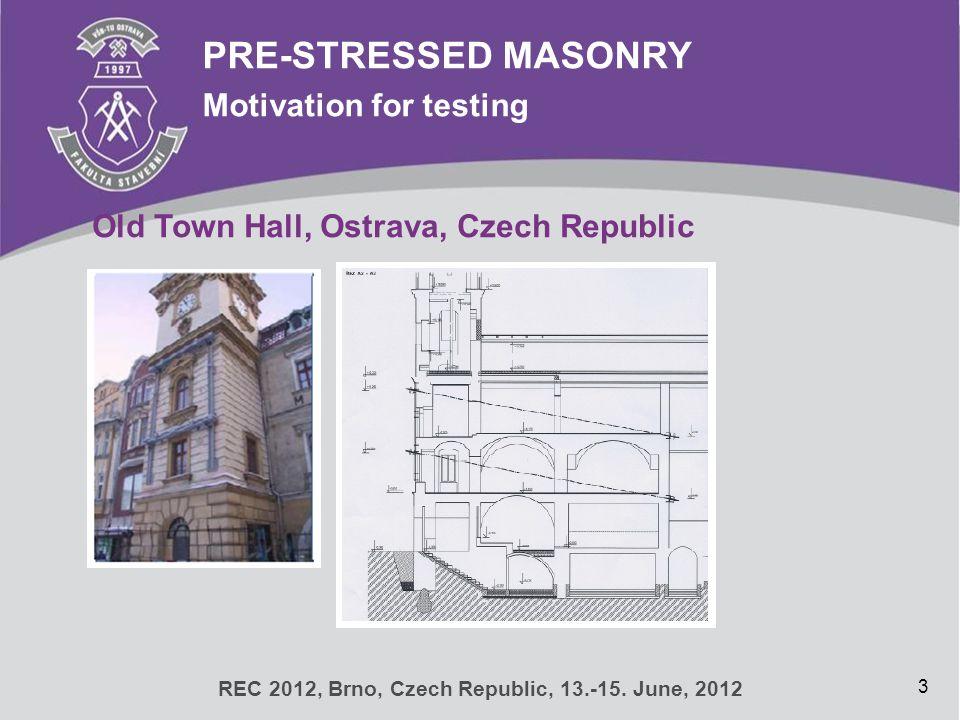 3 PRE-STRESSED MASONRY Motivation for testing REC 2012, Brno, Czech Republic, 13.-15. June, 2012 Old Town Hall, Ostrava, Czech Republic