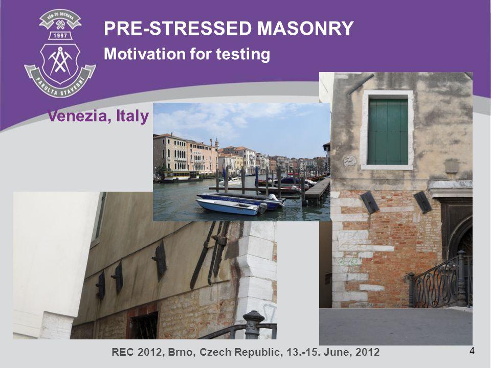 4 PRE-STRESSED MASONRY Motivation for testing REC 2012, Brno, Czech Republic, 13.-15. June, 2012 Venezia, Italy