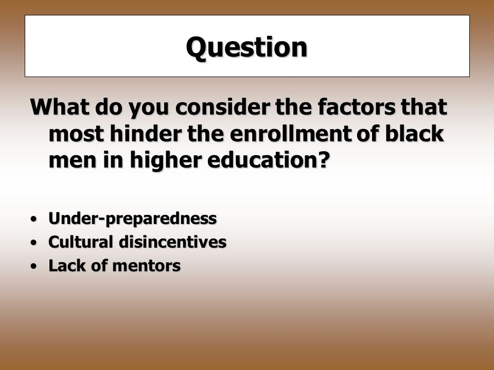 Question How much of an impact does the scarcity of African-American men have on those who are enrolled.