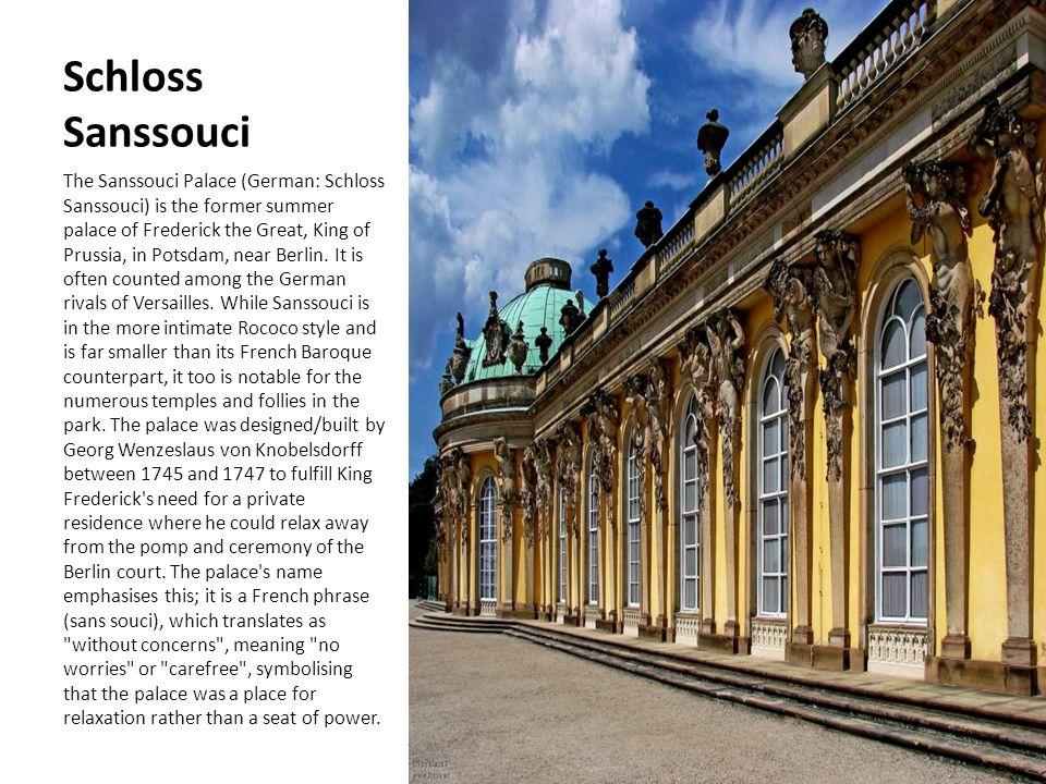 Schloss Sanssouci The Sanssouci Palace (German: Schloss Sanssouci) is the former summer palace of Frederick the Great, King of Prussia, in Potsdam, near Berlin.