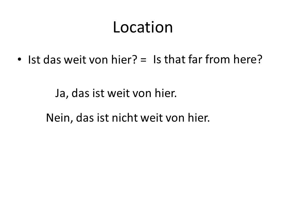 Location Ist das weit von hier. = Is that far from here.