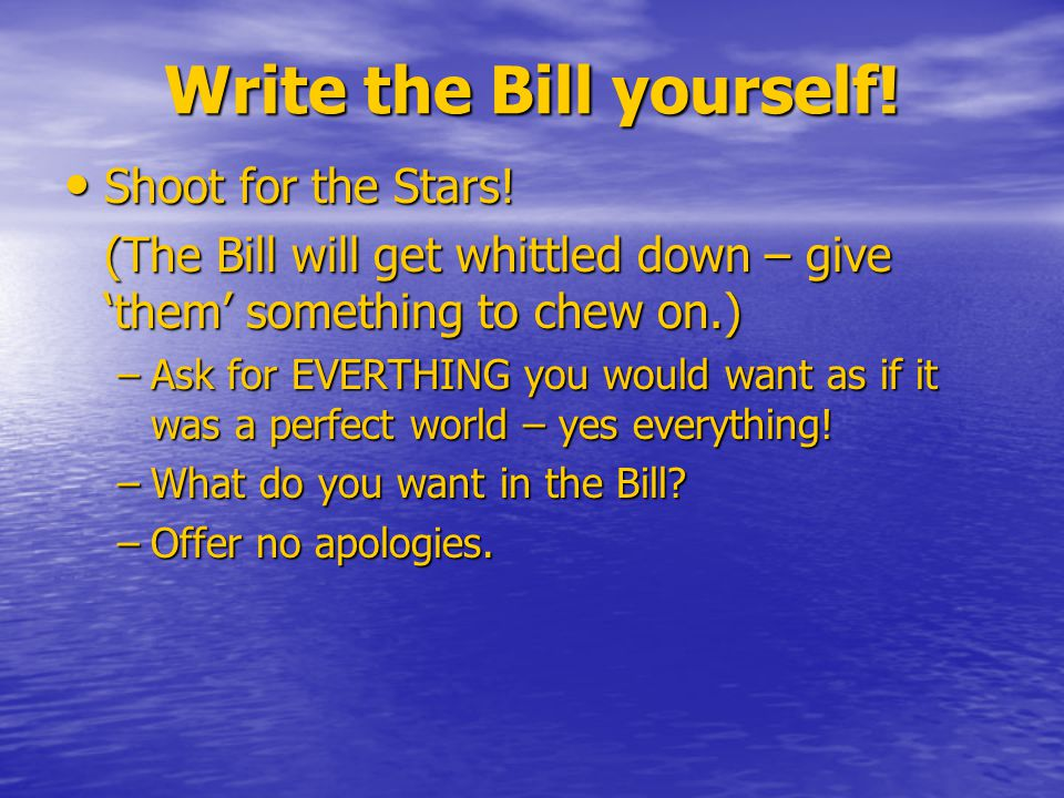 Write the Bill yourself. Shoot for the Stars. Shoot for the Stars.