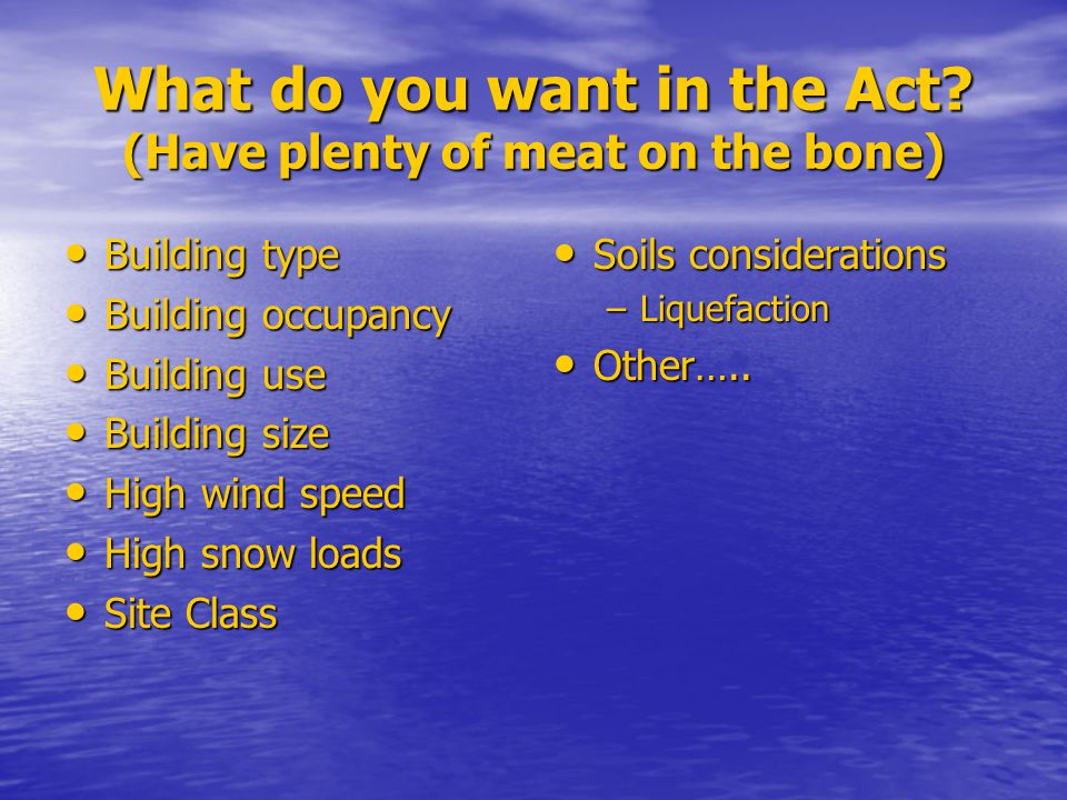 What do you want in the Act? (Have plenty of meat on the bone) Building type Building type Building occupancy Building occupancy Building use Building