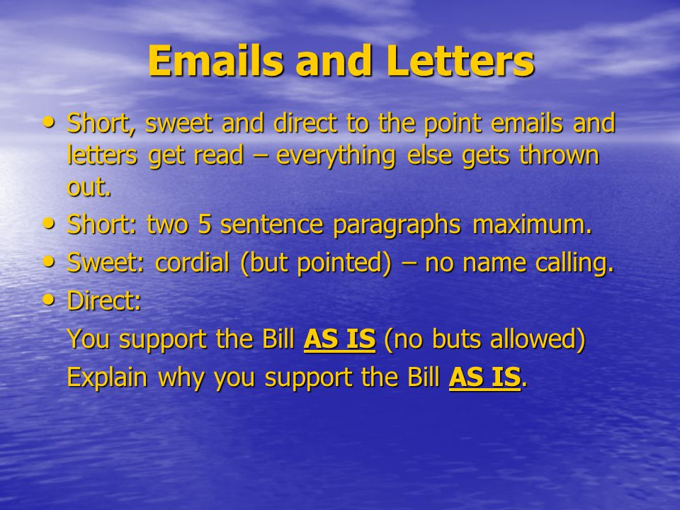 Emails and Letters Short, sweet and direct to the point emails and letters get read – everything else gets thrown out.