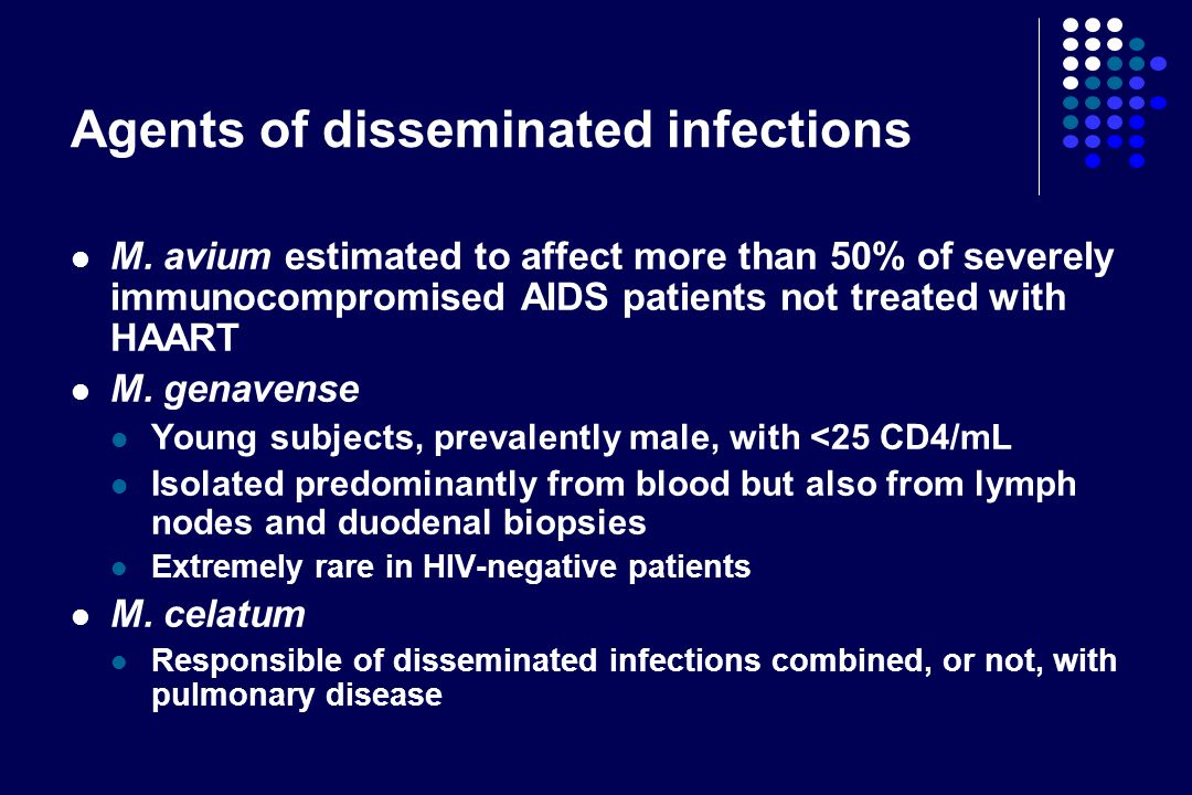 Disseminated infections Target: immunocompromised patients AIDS, leukemia, organ transplantation, protracted steroid treatment Symptoms: fever, weight