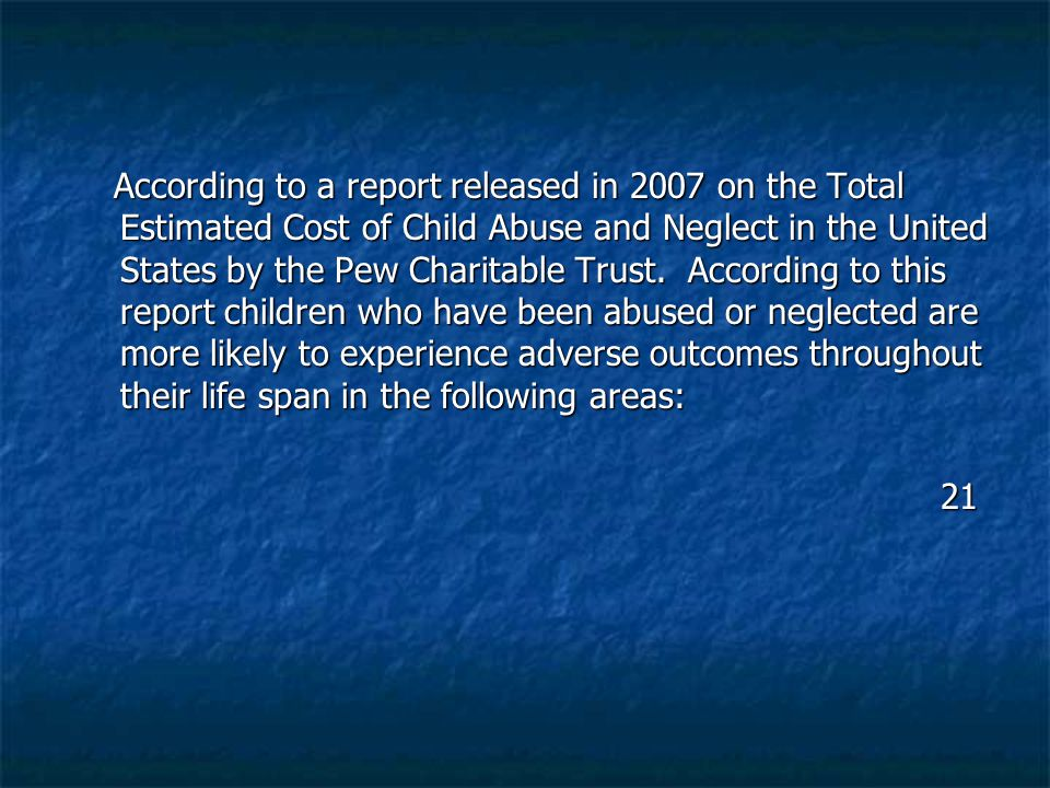 According to a report released in 2007 on the Total Estimated Cost of Child Abuse and Neglect in the United States by the Pew Charitable Trust. Accord