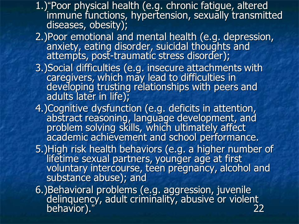 "1.) "" Poor physical health (e.g. chronic fatigue, altered immune functions, hypertension, sexually transmitted diseases, obesity); 2.)Poor emotional a"