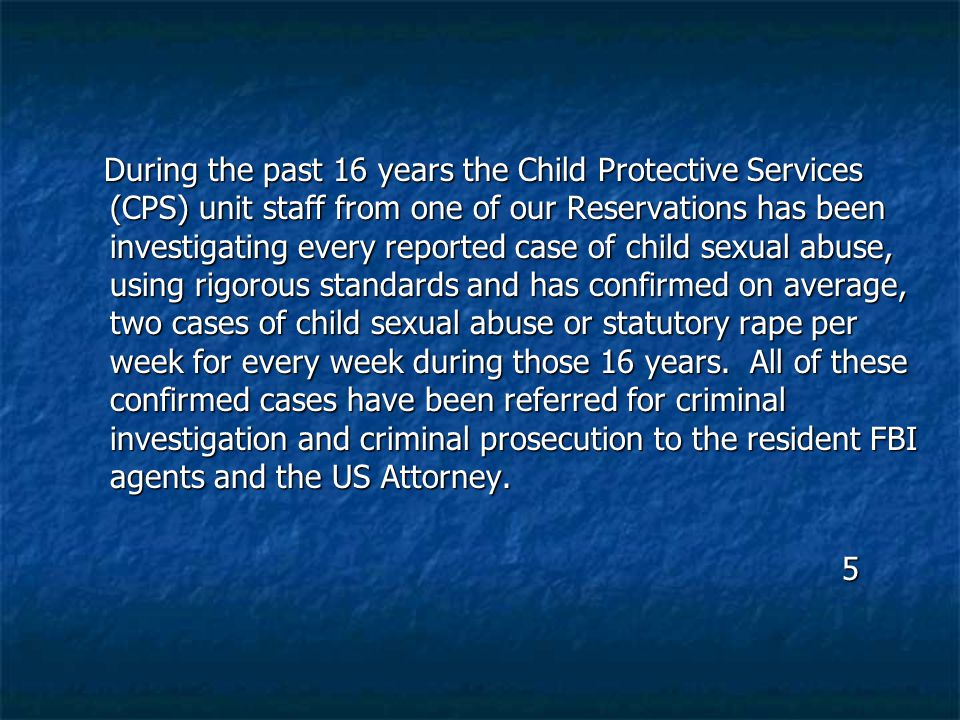 During the past 16 years the Child Protective Services (CPS) unit staff from one of our Reservations has been investigating every reported case of chi