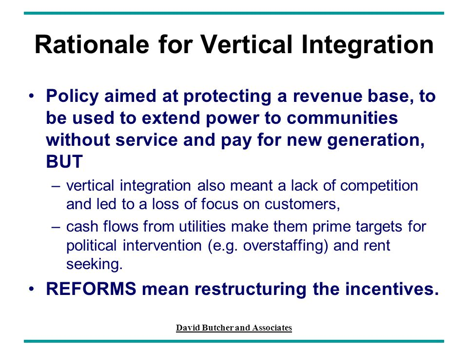 David Butcher and Associates Rationale for Vertical Integration Policy aimed at protecting a revenue base, to be used to extend power to communities w