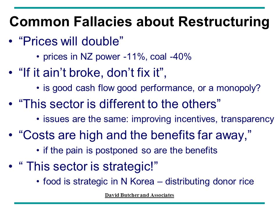 "David Butcher and Associates Common Fallacies about Restructuring ""Prices will double"" prices in NZ power -11%, coal -40% ""If it ain't broke, don't fi"