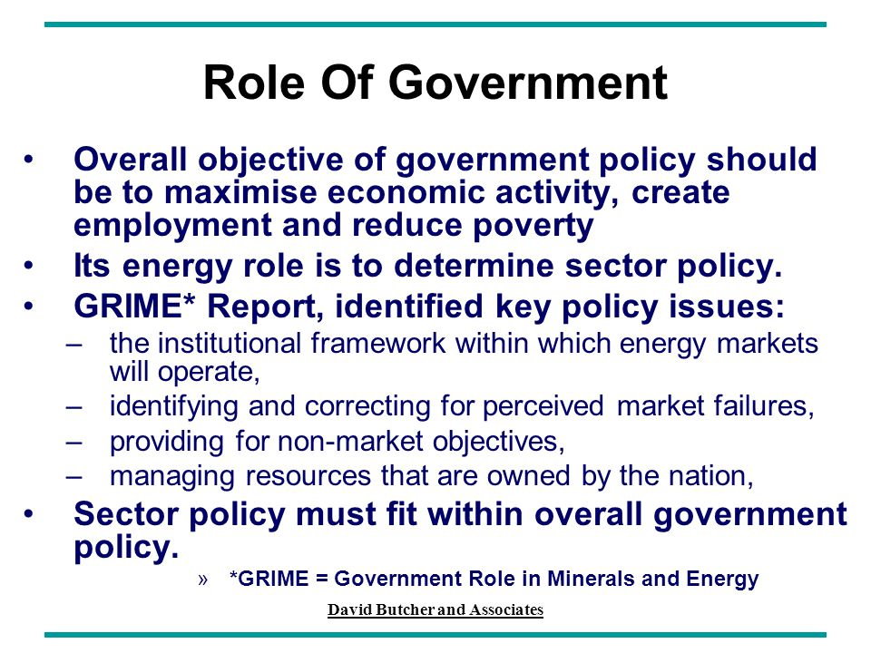 David Butcher and Associates Role Of Government Overall objective of government policy should be to maximise economic activity, create employment and