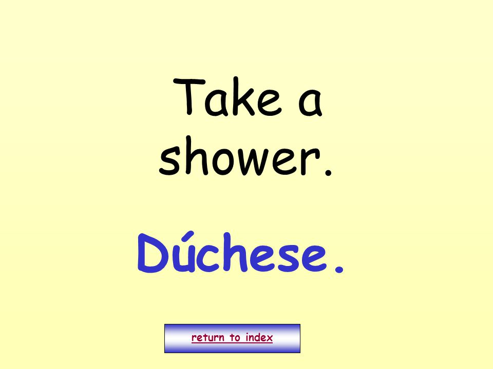Take a shower. return to index Dúchese.
