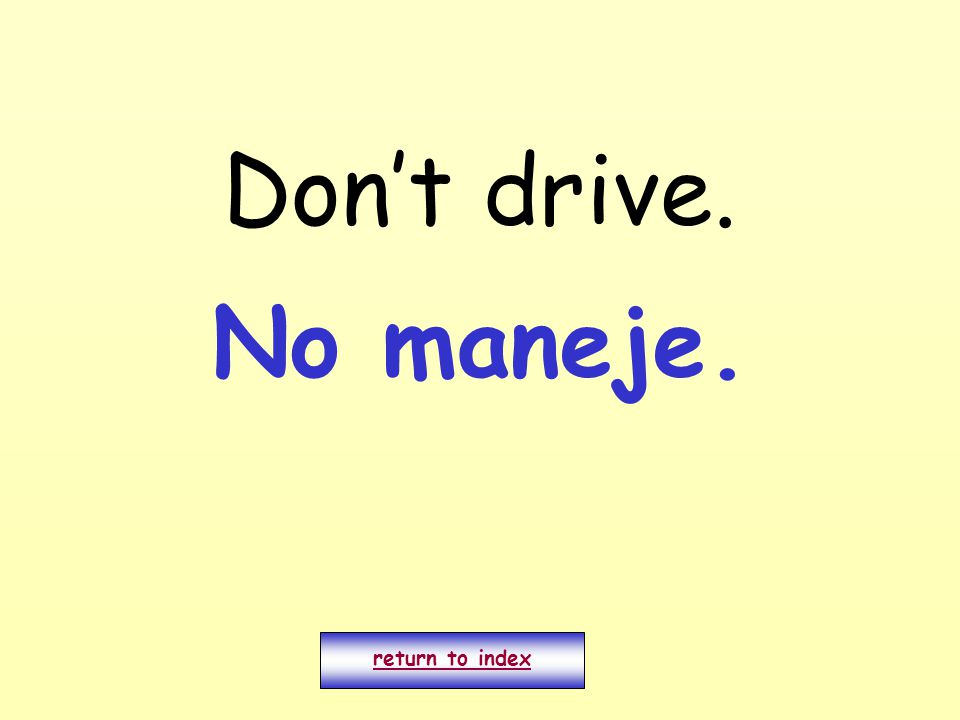 Don't drive. return to index No maneje.