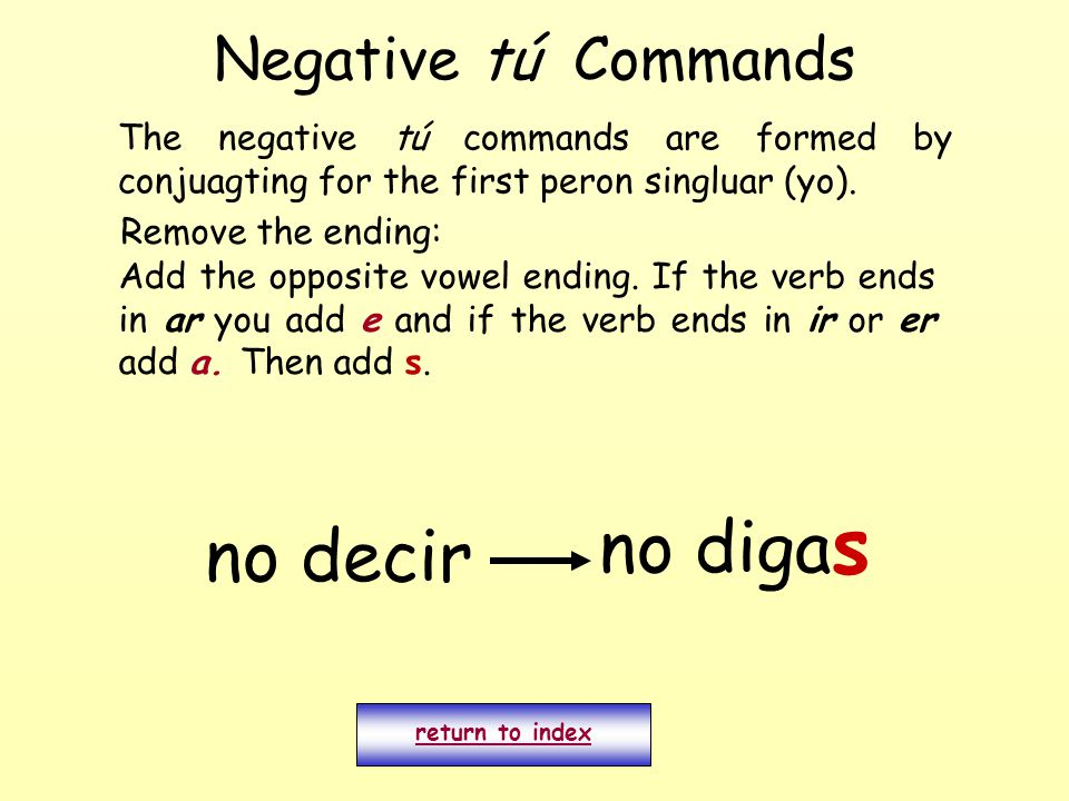 Negative tú Commands The negative tú commands are formed by conjuagting for the first peron singluar (yo).