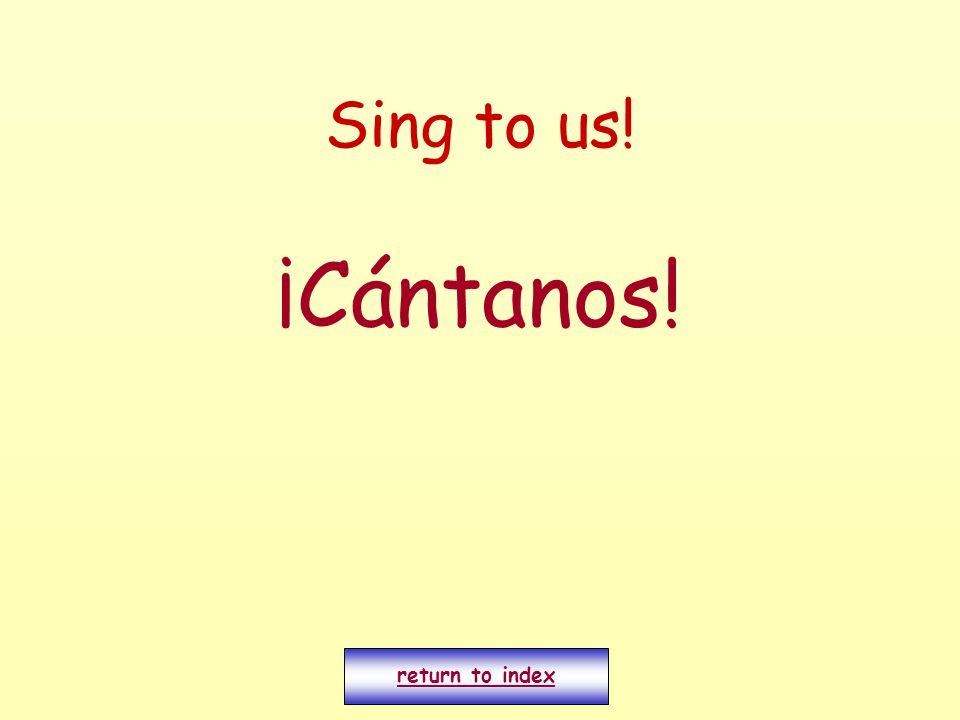 Sing to us! ¡Cántanos! return to index