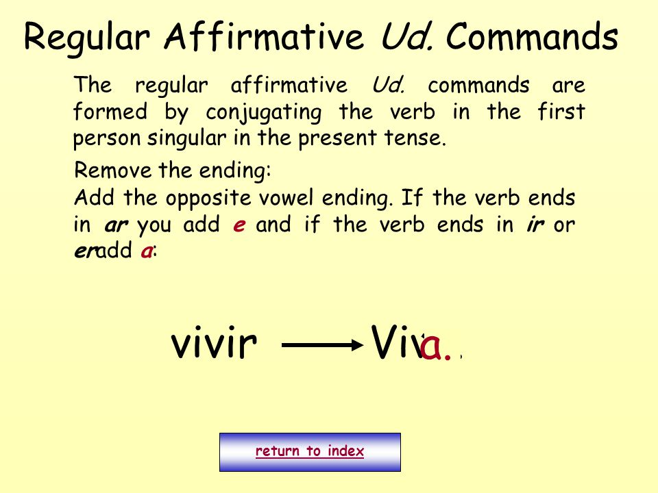 Regular Affirmative Ud. Commands The regular affirmative Ud.