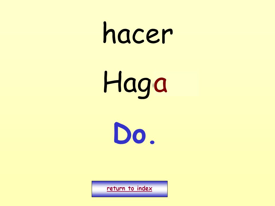 hacer Hago. return to index a Do.